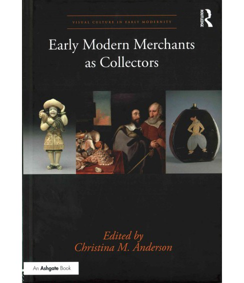 Early Modern Merchants As Collectors (Hardcover) (Christina M. Anderson) - image 1 of 1