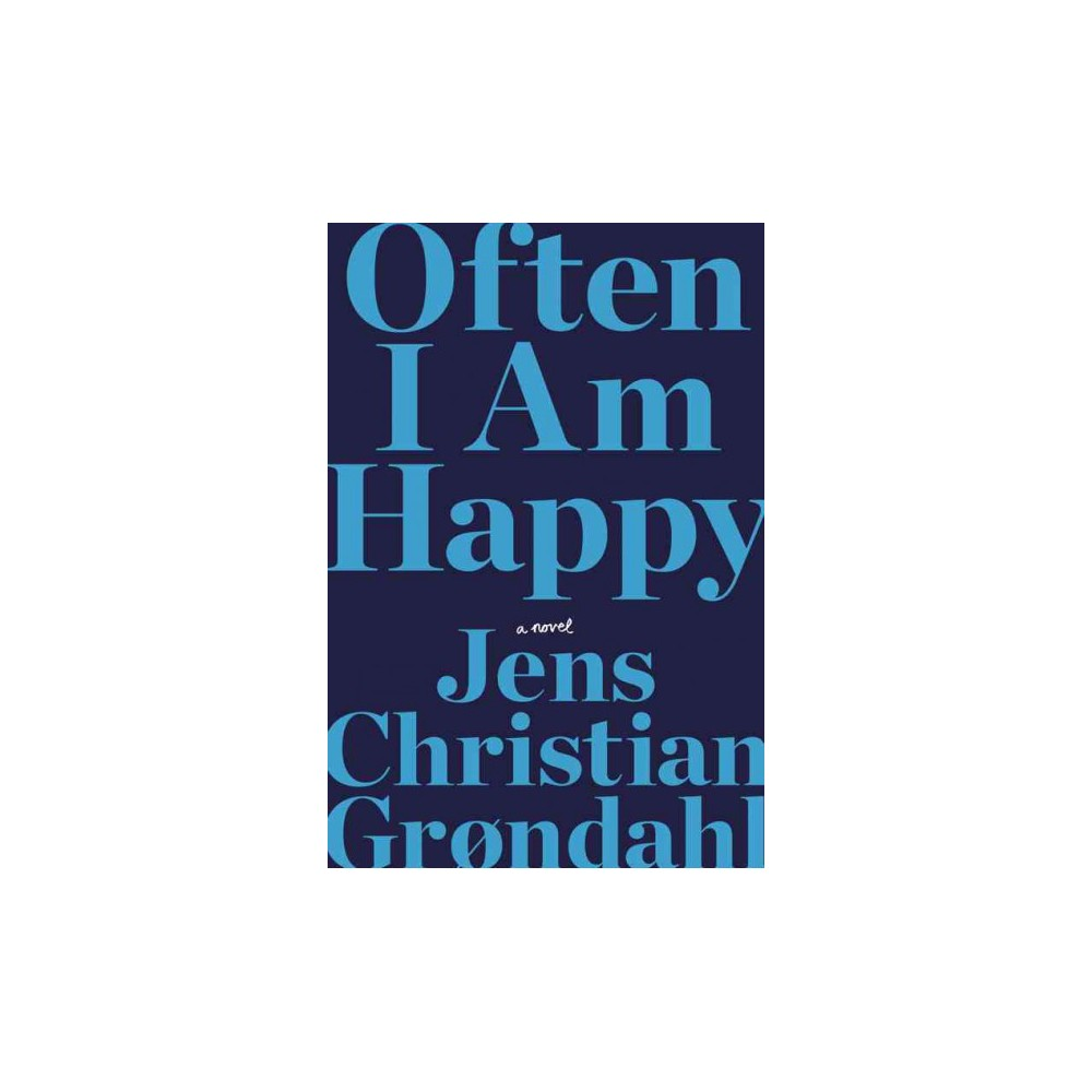 Often I Am Happy - by Jens Christian Grondahl (Hardcover)