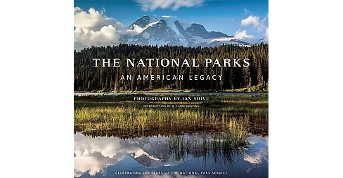 National Parks : An American Legacy: Celebrating 100 Years of the National Park Service (Hardcover) - image 1 of 1