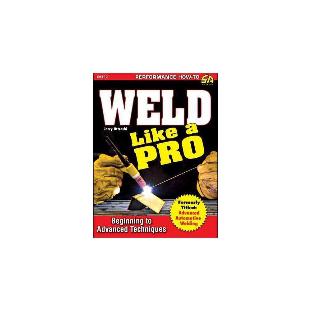 Weld Like a Pro (Paperback)