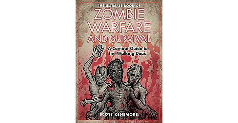 Ultimate Book of Zombie Warfare and Survival : A Combat Guide to the Walking Dead (Hardcover) (Scott - image 1 of 1
