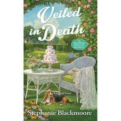 Veiled in Death - (Wedding Planner Mystery) by  Stephanie Blackmoore (Paperback)