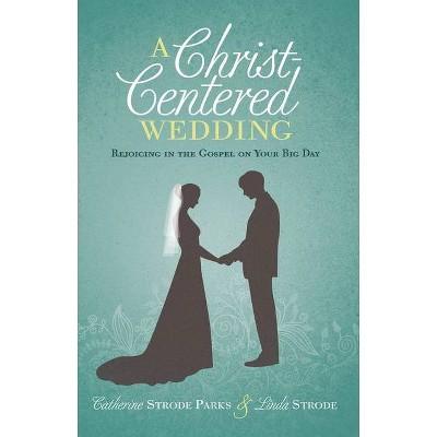 A Christ-Centered Wedding - by Catherine Parks & Linda Strode (Paperback)
