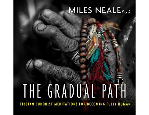 Gradual Path : Tibetan Buddhist Meditations for Becoming Fully Human - Unabridged by Miles Neale  - image 1 of 1