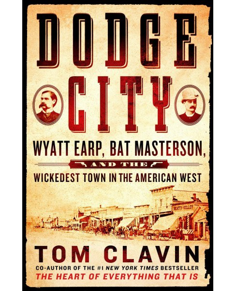 Dodge City : Wyatt Earp, Bat Masterson, and the Wickedest Town in the American West (Hardcover) (Tom - image 1 of 1