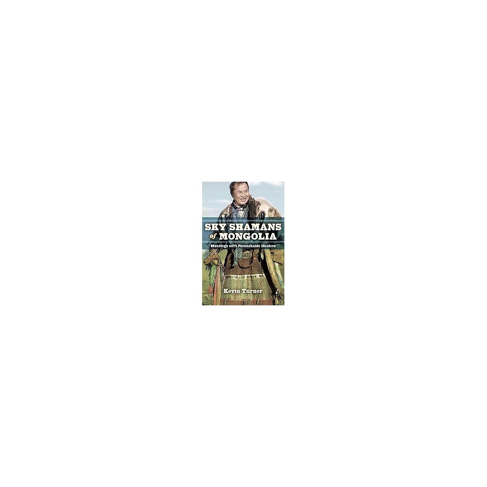 Sky Shamans of Mongolia : Meetings With Remarkable Healers (Paperback) (Kevin Turner)