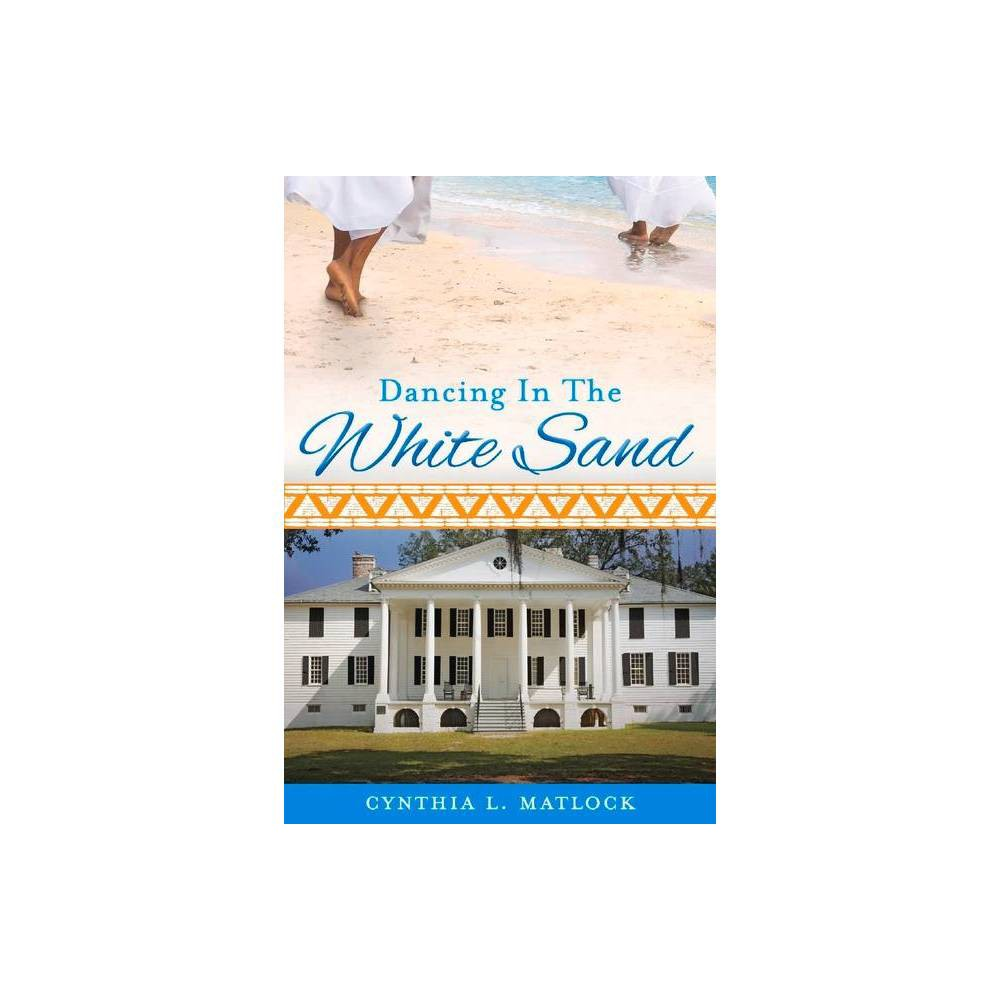 Dancing In The White Sand By Cynthia Matlock Paperback