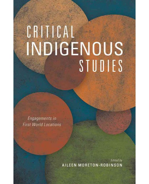 Critical Indigenous Studies : Engagements in First World Locations (Paperback) - image 1 of 1