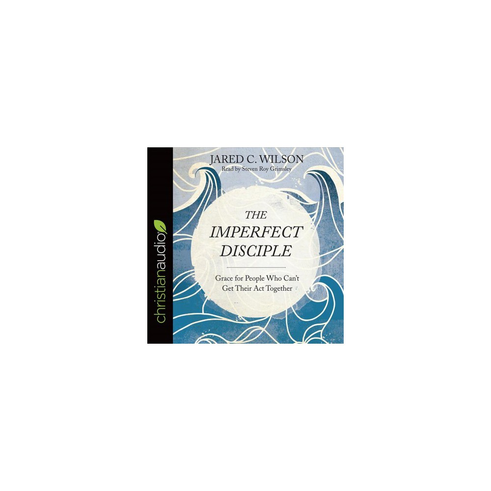Imperfect Disciple : Grace for People Who Can't Get Their Act Together (Unabridged) (CD/Spoken Word)