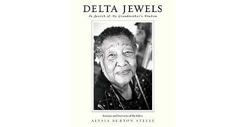Delta Jewels : In Search of My Grandmother's Wisdom (Hardcover) (Alysia Burton Steele) - image 1 of 1