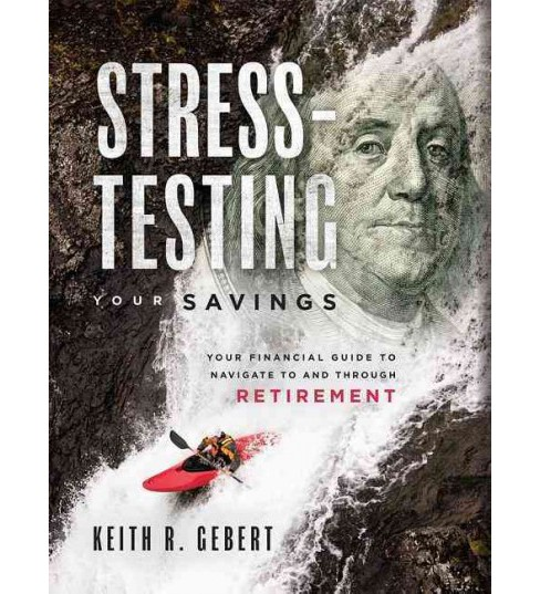 Stress-Testing Your Savings : Your Financial Guide to Navigate to and Through Retirement (Hardcover) - image 1 of 1