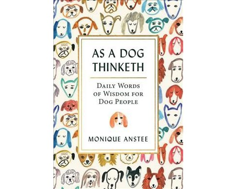 As a Dog Thinketh : Daily Words of Wisdom for Dog People -  by Monique Anstee (Paperback) - image 1 of 1