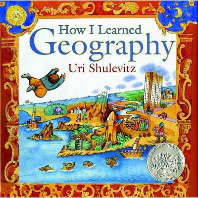 How I Learned Geography - by  Uri Shulevitz (Hardcover)