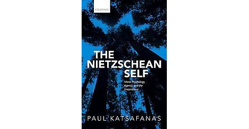 Nietzschean Self : Moral Psychology, Agency, and the Unconscious (Hardcover) (Paul Katsafanas) - image 1 of 1