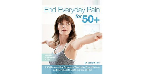 End Everyday Pain for 50+ : A 10-Minute-a-Day Program of Stretching, Strengthening and Movement to Break - image 1 of 1