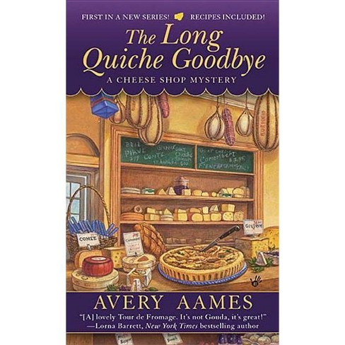 The Long Quiche Goodbye - (Cheese Shop Mysteries) by  Avery Aames (Paperback) - image 1 of 1