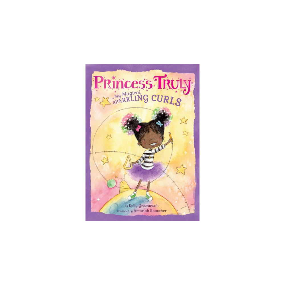 Princess Truly in My Magical, Sparkling Curls - by Kelly Greenawalt (School And Library) (Hardcover)