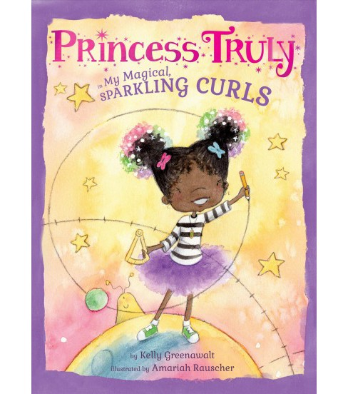 Princess Truly in My Magical, Sparkling Curls -  by Kelly Greenawalt (School And Library) (Hardcover) - image 1 of 1
