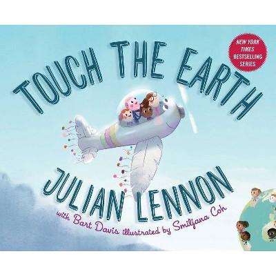 Touch the Earth - (Julian Lennon White Feather Flier Advent) by  Julian Lennon & Bart Davis (Hardcover)
