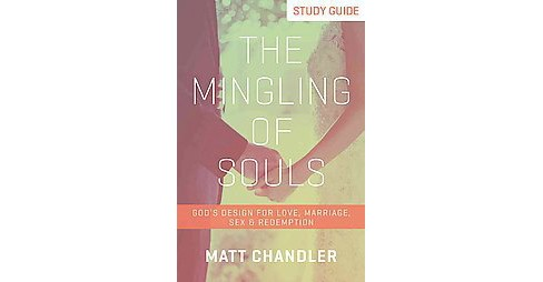 Mingling of Souls : God's Design for Love, Marriage, Sex & Redemption (Study Guide) (Paperback) (Matt - image 1 of 1