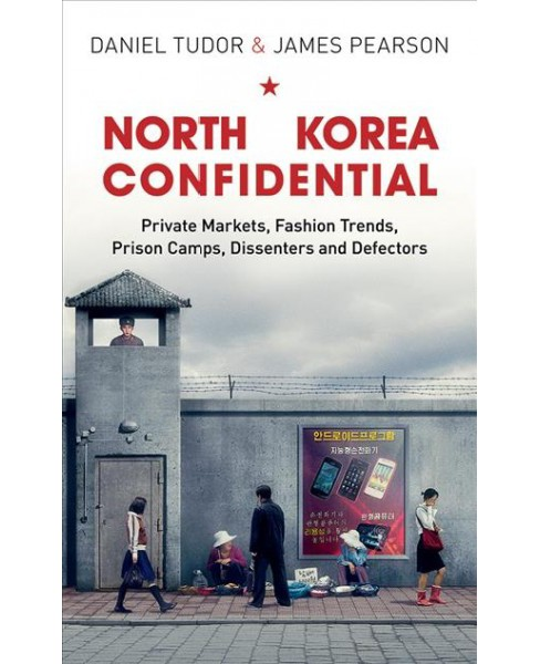 North Korea Confidential : Private Markets, Fashion Trends, Prison Camps, Dissenters and Defectors - image 1 of 1
