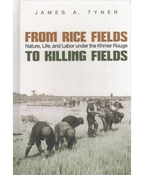 From Rice Fields to Killing Fields : Nature, Life, and Labor Under the Khmer Rouge (Hardcover) (James A. - image 1 of 1
