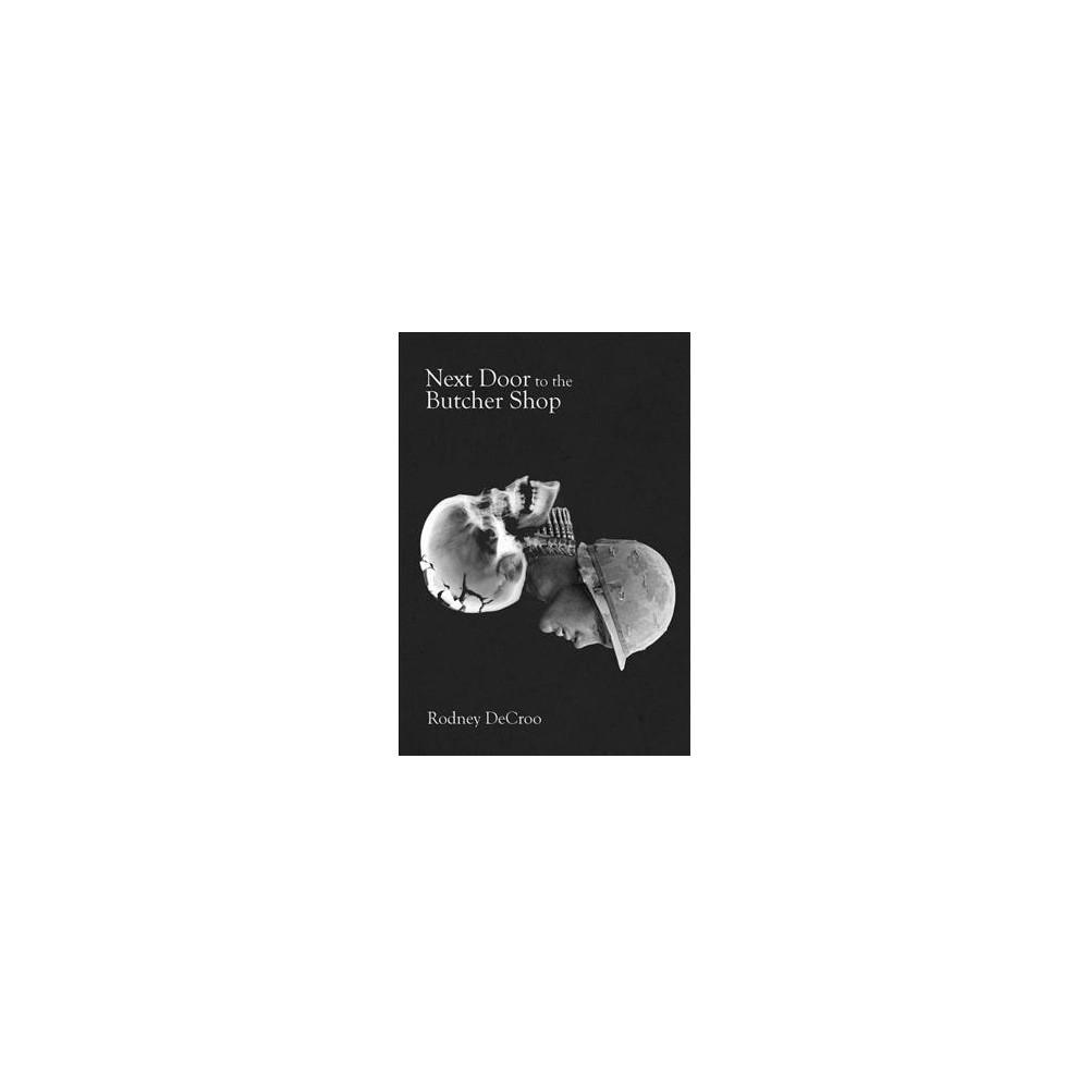Next Door to the Butcher Shop - by Rodney Decroo (Paperback)