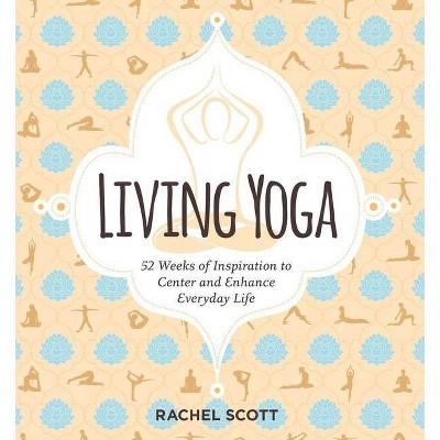 Living Yoga - by Rachel Scott (Paperback)