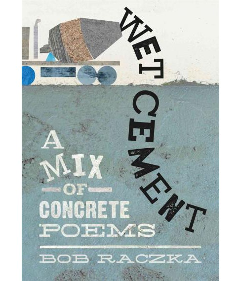 Wet Cement : A Mix of Concrete Poems (Hardcover) (Bob Raczka) - image 1 of 1