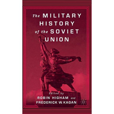 The Military History of the Soviet Union - by  F Kagan & R Higham (Hardcover) - image 1 of 1