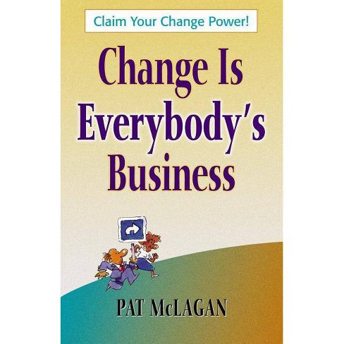 Change Is Everybody's Business - by  Patricia McLagan (Paperback) - image 1 of 1