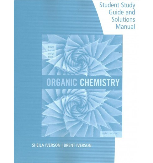 Organic Chemistry (Paperback) (Sheila Iverson & Brent Iverson & William H. Brown & Eric V. Anslyn & - image 1 of 1