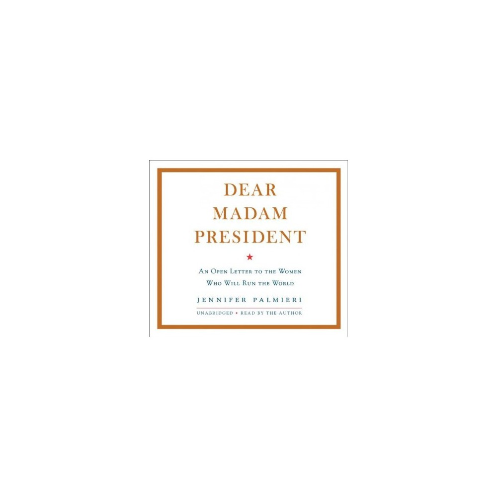 Dear Madam President : An Open Letter to the Women Who Will Run the World; Library Edition - Unabridged