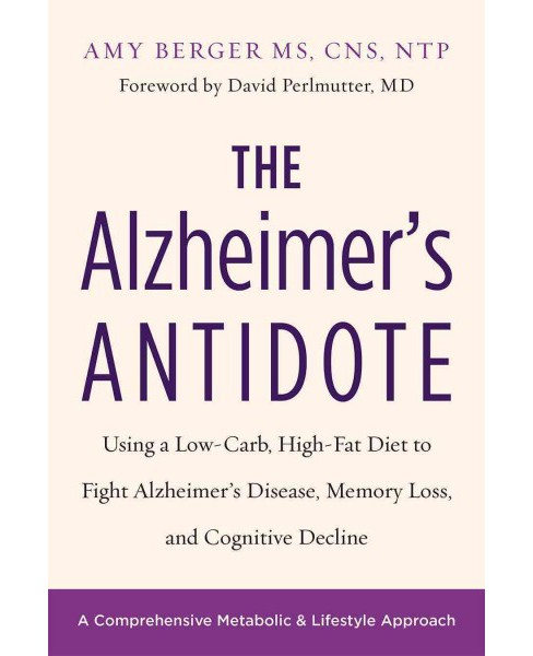 Alzheimer's Antidote : Using a Low-Carb, High-Fat Diet to Fight Alzheimer's Disease, Memory Loss, - image 1 of 1
