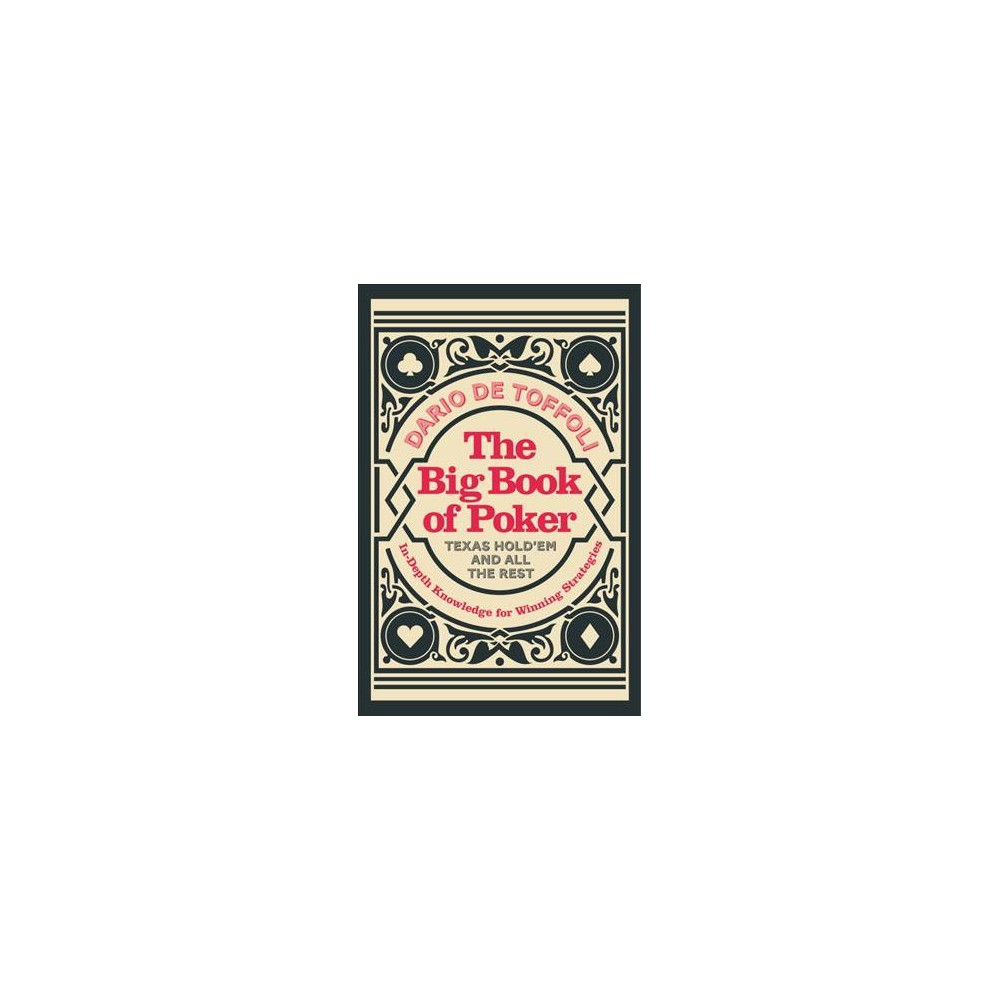 Big Book of Poker : In-Depth Knowledge for Winning Strategies: Texas Hold'Em and All the Rest