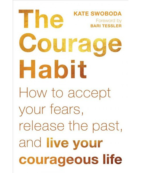 Courage Habit : How to Accept Your Fears, Release the Past, and Live Your Courageous Life -  (Paperback) - image 1 of 1
