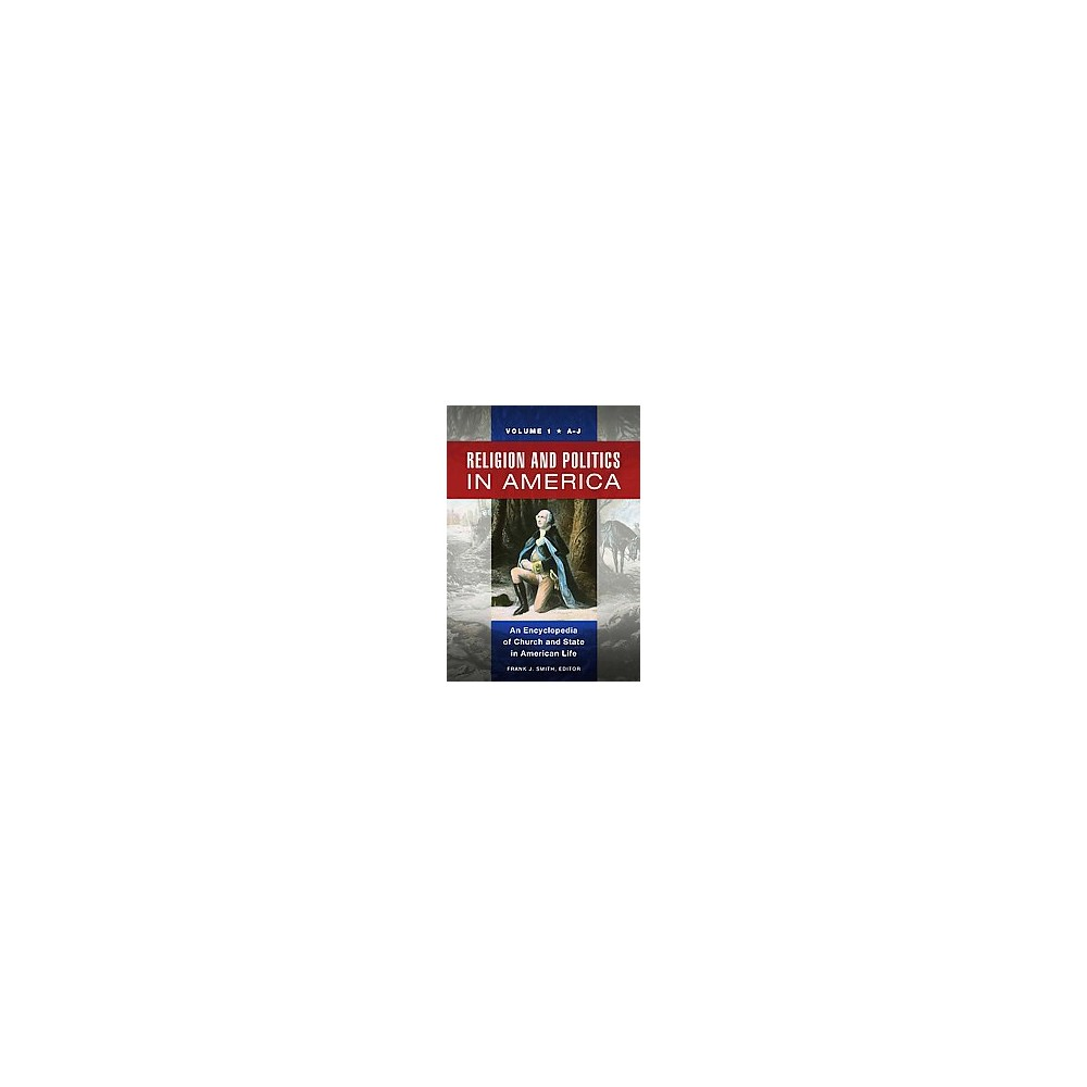 Religion and Politics in America : An Encyclopedia of Church and State in American Life (Hardcover)
