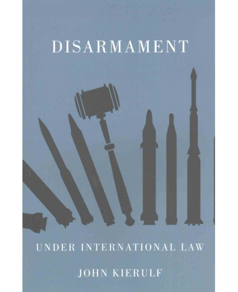 Disarmament Under International Law (Paperback) (John Kierulf) - image 1 of 1