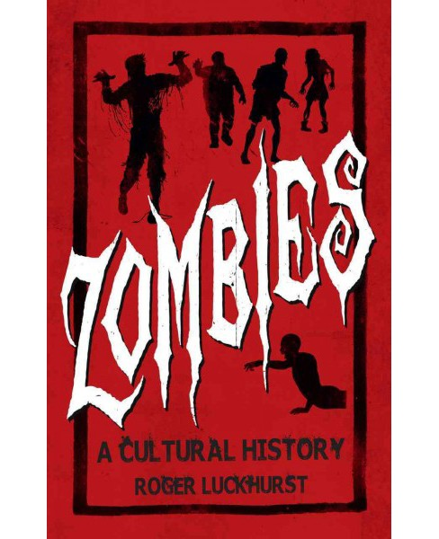 Zombies : A Cultural History (Reprint) (Paperback) (Roger Luckhurst) - image 1 of 1