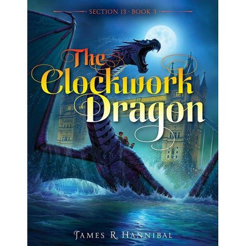 The Clockwork Dragon - (Section 13) by  James R Hannibal (Paperback) - image 1 of 1