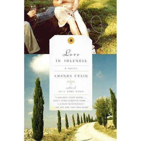 Love in Idleness - by  Amanda Craig (Paperback) - image 1 of 1