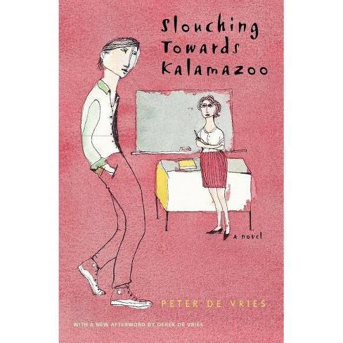 Slouching Towards Kalamazoo - (Phoenix Fiction) 2 Edition by  Peter De Vries (Paperback) - image 1 of 1