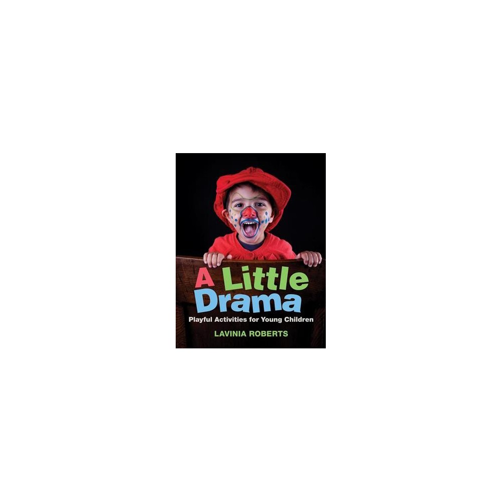 Little Drama : Playful Activities for Young Children - by Lavinia Roberts (Paperback)