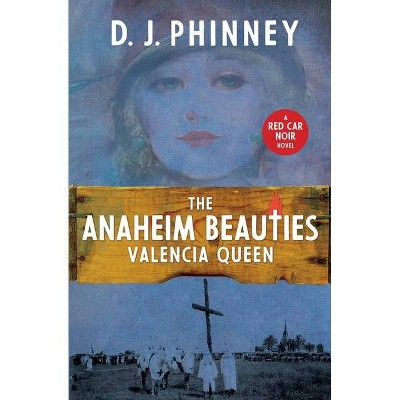 The Anaheim Beauties Valencia Queen - (A Red Car Noir) by  D J Phinney (Paperback)