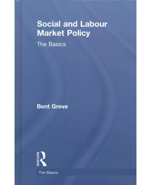 Social and Labour Market Policy : The Basics -  (Basics) by Bent Greve (Hardcover) - image 1 of 1