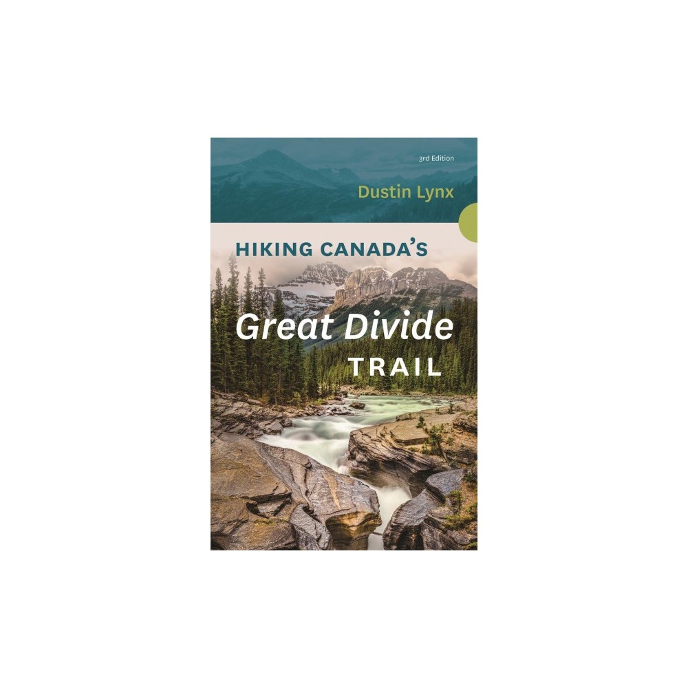 Hiking Canada's Great Divide Trail - 3 by Dustin Lynx (Paperback)