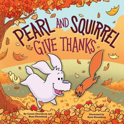 Pearl and Squirrel Give Thanks - by  Cassie Ehrenberg (Hardcover) - image 1 of 1