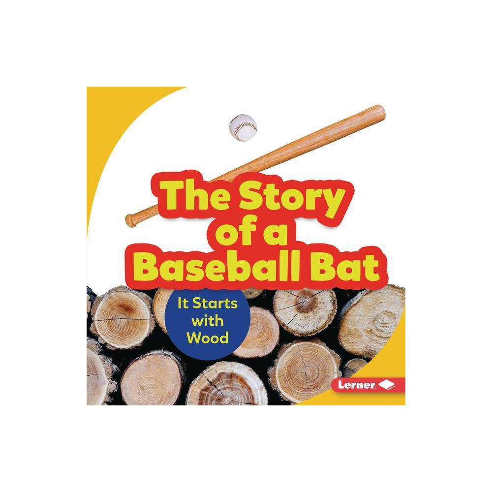 The Story Of A Baseball Bat Step By Step By Robin Nelson Hardcover