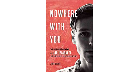 Nowhere With You : The East Coast Anthems of Joel Plaskett, the Emergency and Thrush Hermit (Paperback) - image 1 of 1