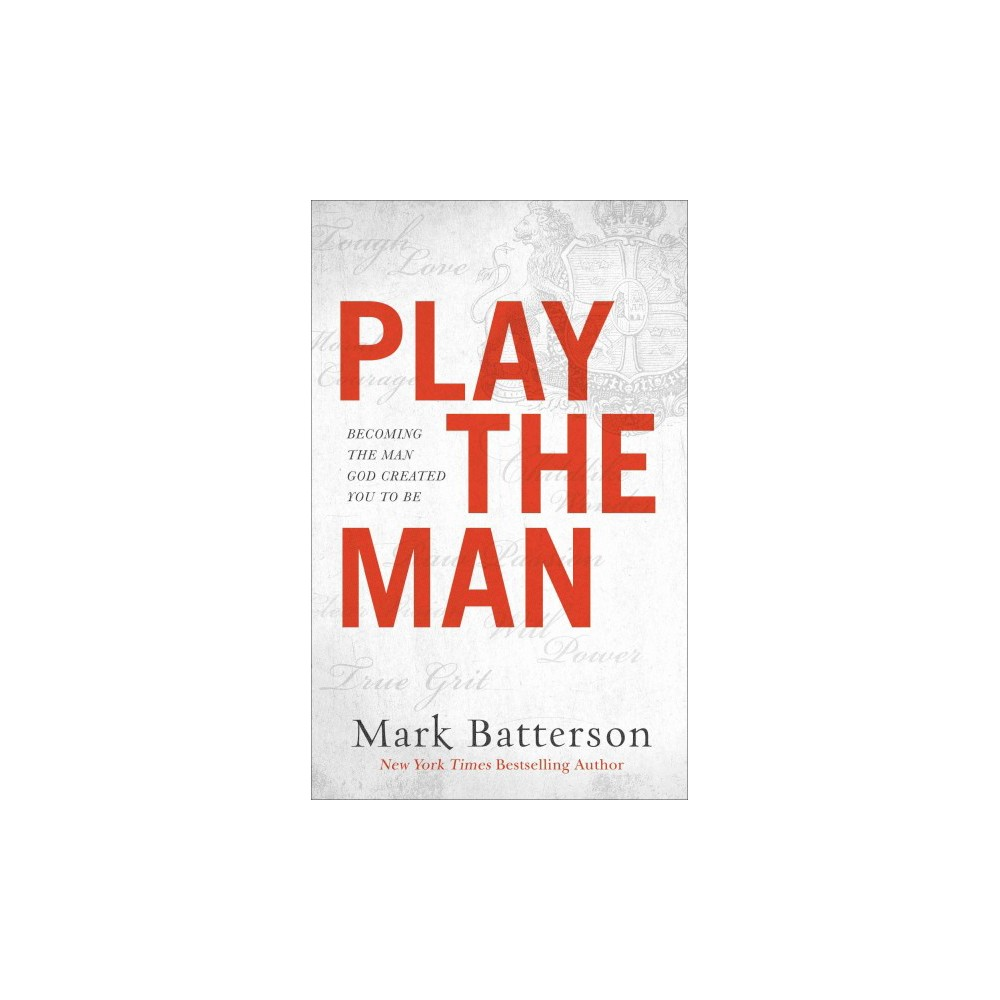 Play the Man : Becoming the Man God Created You to Be (Hardcover) (Mark Batterson)